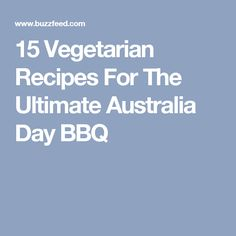 15 Vegetarian Recipes For The Ultimate Australia Day BBQ