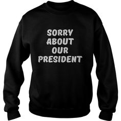 Sorry About Our President, Order HERE ==> https://www.sunfrog.com/Political/137093417-1000735356.html?6782, Please tag & share with your friends who would love it,basketball photography, archery target, archery drawing#tshirts, #cars, #motorcycles  #legging #shirts #ideas #popular #shop #goat #sheep #dogs #cats #elephant #pets #art #cars #motorcycles #celebrities #DIY #crafts #design #food #drink #gardening #geek #hair #beauty #health #fitness