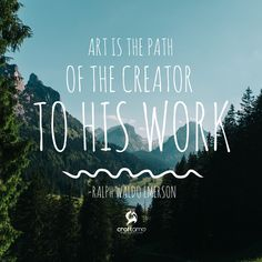 Art is the path of the creator to his work - Ralph Waldo Emerson #Craftamo #RalphWaldoEmerson #ArtQuotes #ThursdayThoughts