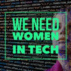 We Need Women in Tech