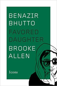 Benazir Bhutto: Favored Daughter (Icons) by Brooke Allen http://www.amazon.com/dp/B00SK1IFMG/ref=cm_sw_r_pi_dp_gsU5wb16DFMC3