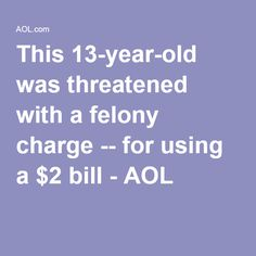 This 13-year-old was threatened with a felony charge -- for using a $2 bill - AOL