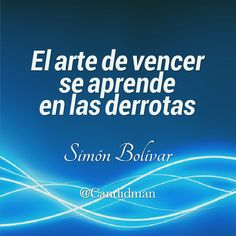 """El #Arte de #Vencer se aprende en las #Derrotas"". #SimonBolivar #FrasesCelebres @candidman"