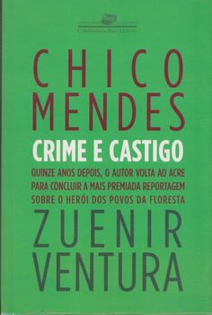 Chico Mendes: Crime E Castigo: Zuenir Ventura