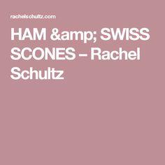HAM & SWISS SCONES – Rachel Schultz