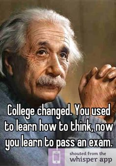 """Someone from Withrow Court posted a whisper, which reads """"College changed. You used to learn how to think, now you learn to pass an exam. College Quotes, College Humor, College Life, Exam Motivation, Positive Motivation, Favorite Quotes, Best Quotes, Life Quotes, Life Sayings"""