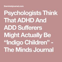 """Psychologists Think That ADHD And ADD Sufferers Might Actually Be """"Indigo Children"""" - The Minds Journal"""