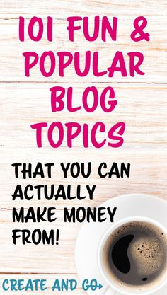 Popular blog topics that make money so you can decide what to blog about and start a blog already! The sooner you start, the sooner you can make money blogging! #createandgo