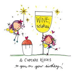 Wine wishes and cupcake kisses to you on your birthday!