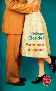 Parle-moi d'amour, Philippe Claudel ~ Le Bouquinovore