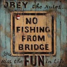 No Fishing from Bridge, a beautifully textured original painting by artist Janet Kruskamp. This wonderfully weathered poster shows a square light yellow road sign painted on light green wood planks admonishing: No Fishing from Bridge, but the sternness of the warning is belied by the text painted around the sign that says: OBEY the rules... you miss the FUN in Life. The wood is worn from years of exposture and a bright red and white bobber is stuck into the wood at the upper left of the ...