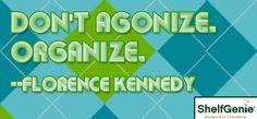"""Don't agonize. Organize."" - Florence Kennedy"