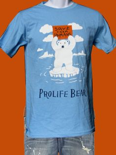 PROLIFE BEAR. This is my favorite shirt that I have. =)