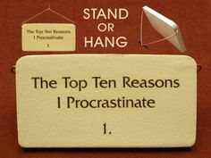 The top ten reasons I procrastinate. 1. Mountain Meadows ceramic desk plaques with funny saying or quote. Made by Mountain Meadows in the USA. by Mountain Meadows Pottery, http://www.amazon.com/dp/B007GC6DIS/ref=cm_sw_r_pi_dp_4EK6pb1JSH7N0