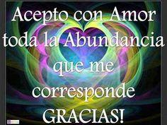Acepto con amor toda la abundancia que me corresponde gracias.