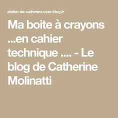 Ma boite à crayons ...en cahier technique .... - Le blog de Catherine Molinatti