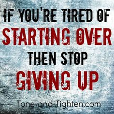 There's one sure way to make sure that you never have to start over again... #neverstop #fitness #motivation from Tone-and-Tighten.com