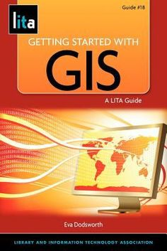 Getting started with GIS : a LITA guide   GIS technology has evolved into a multidisciplinary research and social tool used by everyone. Dodsworth introduces spatial literacy, online mapping programs, desktop GIS software programs and geospatial data. Written as a primer for librarians without previous GIS experience, it includes several hands-on activities that show you how to bring GIS to your library.
