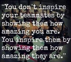Team mates, coworkers, significant other... a good leadership quote regardless.