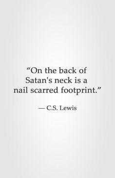 """""""On the back of Satan's neck is a nail scarred footprint. Scripture Quotes, Faith Quotes, Bible Verses, Me Quotes, Scriptures, People Quotes, Lyric Quotes, Life Quotes Love, Great Quotes"""