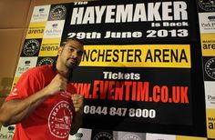 Saturday 29 June 2013     Manchester Arena (formerly M.E.N Arena), Manchester, Lancashire, United Kingdom commission: British Boxing Board of Control promoters: David Haye (Hayemaker Boxing Ltd.) /...