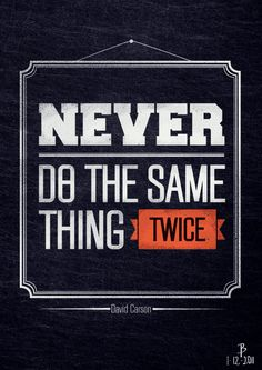 Never do the same thing twice from the An Idea every day project by @BramVanhaeren #typography #365days