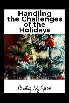 The Ultimate Guide to Handling the Holidays with Chronic Illness Even for the most holiday-loving person the holidays bring stresses and challenges that just aren't there the rest of the year.