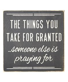 Saras Signs The Things You Take for Granted Wall Sign | zulily