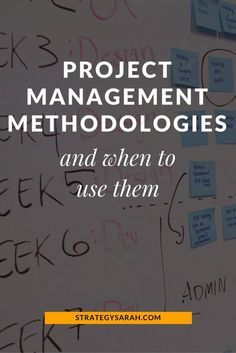 Project Management Methodologies and When to Use Them | new series @ strategysarah.com