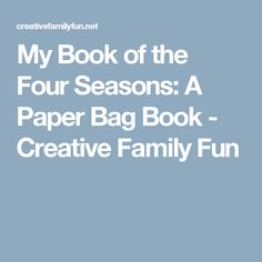 My Book of the Four Seasons: A Paper Bag Book - Creative Family Fun