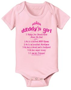 "Pink ""ONESIE"" for the very little girls in your life. They depict the popular ""Daddy's Girl"" title on top along with the outline of a crown.Below lists the ""5 Things You Should know about my Dad""1. He is a retired MMA champ2. He is an excellent Marksman3. He has a shovel and a backyard4. He has anger issues5. I am his princessThis makes a great baby shower gift! Or an awesome Fathers Day gift for friends with little girls! While you're..."