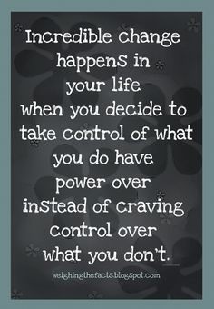 Incredible change happens in your life when you decide to take control of what…