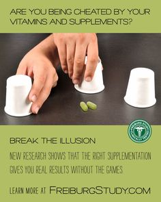 Are you being cheated by your vitamins and supplements? Break the illusion! New research shows that the right supplementation give you real results without the games. Learn more at www.freiburgstudy.com