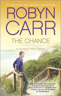 The Chance  by Robyn Carr  Author links: Website  Series: Thunder Point #4  Published by: Harlequin  on February 25, 2014  Genres: Contempor...