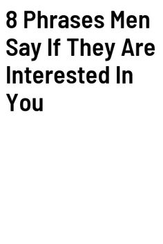 8 Phrases Men Say If They Are Interested In You Horoscope Reading, Zodiac Sign Facts, Body Language, Dating Tips, Life Goals, Relationship Advice, Divorce, Breakup, Psychology