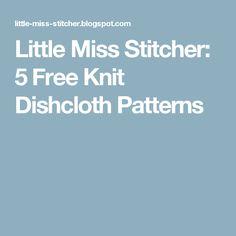 Little Miss Stitcher: 5 Free Knit Dishcloth Patterns