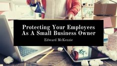 Edward McKenzie outlines how you can protect your employees as a small business owner. Employee Retention, To Strive, Data Protection, Emotional Intelligence, Outlines, Trust Yourself, To Focus, Workplace