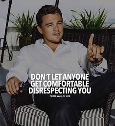 Don't let anyone get comfortable disrespecting you.