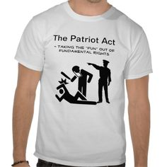 The Patriot Act Tee Shirt #funny #sarcastic #tees #patriot #patriotact #shirt #cool