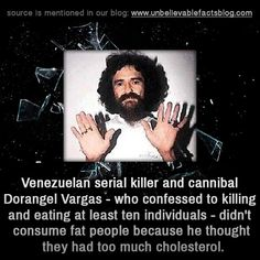 Venezuelan serial killer and cannibal Dorangel Vargas - who confessed to killing and eating at least ten individuals - didn't consume fat people because he thought they had too much cholesterol. Best Funny Photos, Funny Pictures, Murder Most Foul, Unusual Facts, Interesting Facts, Real Monsters, Unbelievable Facts, Evil People, Bad To The Bone