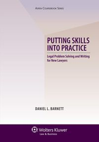 Putting Skills Into Practice : Legal Problem Solving and Writing for New Lawyers / Daniel L. Barnett /  KF 250 .B375 2014