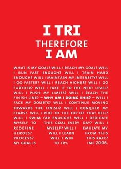 Ironman! This year 70.3, next year or two...140.6. It's not a question of whether I can. It's guarantee that I will.