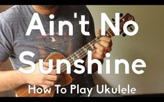 Aint No Sunshine - Bill Withers - Ukulele Tutorial - Begginer Song Strummer - Finger picking w/tabs Ukulele Songs Beginner, Ukulele Chords Songs, Cool Ukulele, Ukulele Tabs, Guitar Songs, Ukulele Fingerpicking, Ukulele Instrument, Hawaiian Ukulele, Ain't No Sunshine
