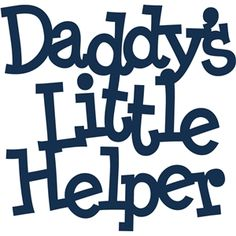 Silhouette Design Store - View Design 'daddy's little helper' phrase Silhouette Design, Silhouette Cameo, Silhouette Files, Silhouette Projects, Silhouette Online Store, Baby Clip Art, Daddys Little, Brother Scan And Cut, Text Style