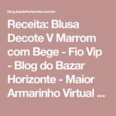 Receita: Blusa Decote V Marrom com Bege - Fio Vip - Blog do Bazar Horizonte - Maior Armarinho Virtual do Brasil
