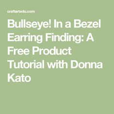 Bullseye! In a Bezel Earring Finding: A Free Product Tutorial with Donna Kato