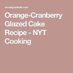 Orange-Cranberry Glazed Cake Recipe - NYT Cooking