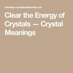 Clear the Energy of Crystals — Crystal Meanings