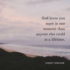 """""""God loves you more in one moment than anyone else could in a lifetime."""" #Prayer"""