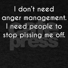 Shop I Dont Need Anger Management Light T-Shirt designed by Lots of different size and color combinations to choose from. Anger Quotes, Words Of Wisdom Quotes, Quotes About God, Quotes To Live By, Insightful Quotes, True Quotes, Funny Quotes, Inspirational Quotes, Motivational